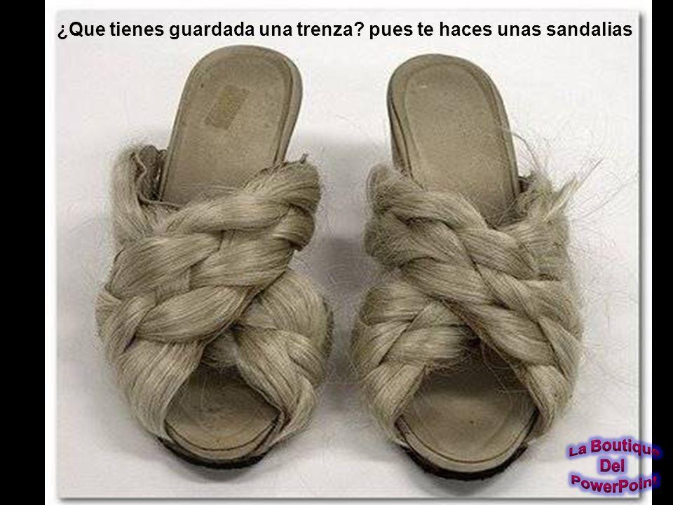 ¿Que tienes guardada una trenza pues te haces unas sandalias