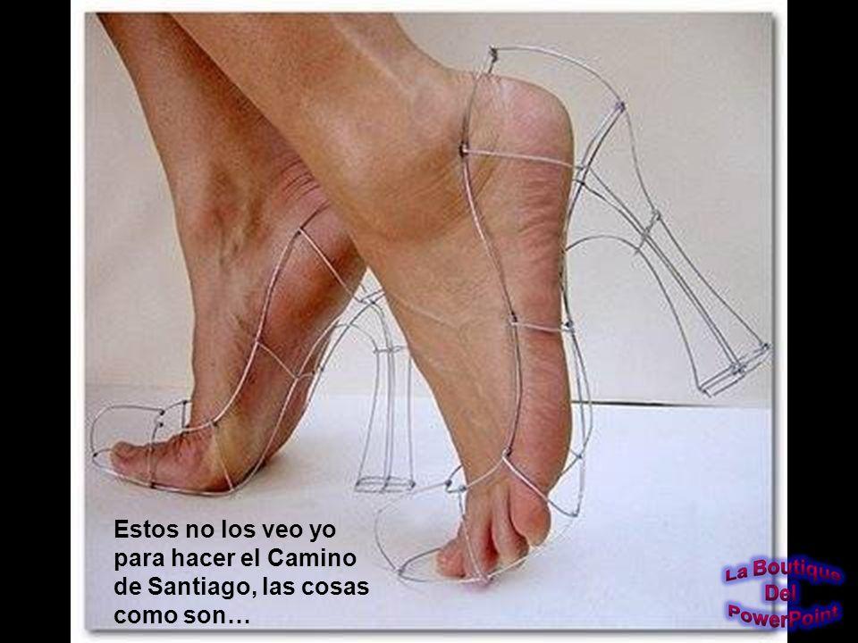 Estos no los veo yo para hacer el Camino de Santiago, las cosas como son…