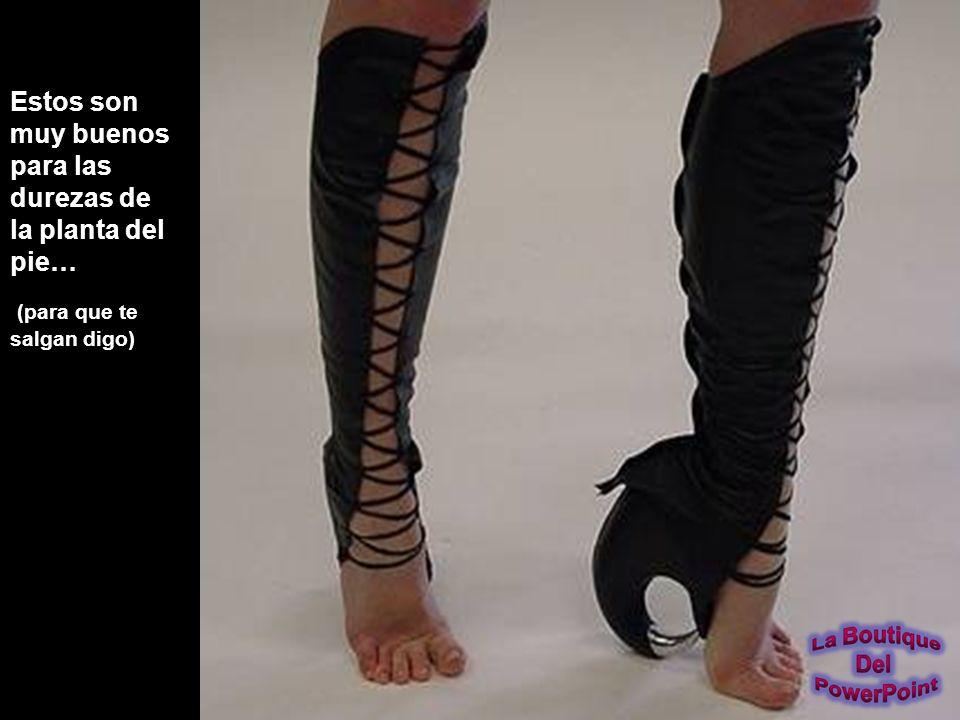 Estos son muy buenos para las durezas de la planta del pie…