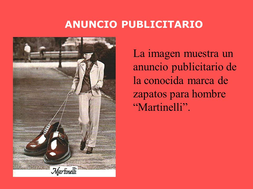 ANUNCIO PUBLICITARIO La imagen muestra un anuncio publicitario de la conocida marca de zapatos para hombre Martinelli .