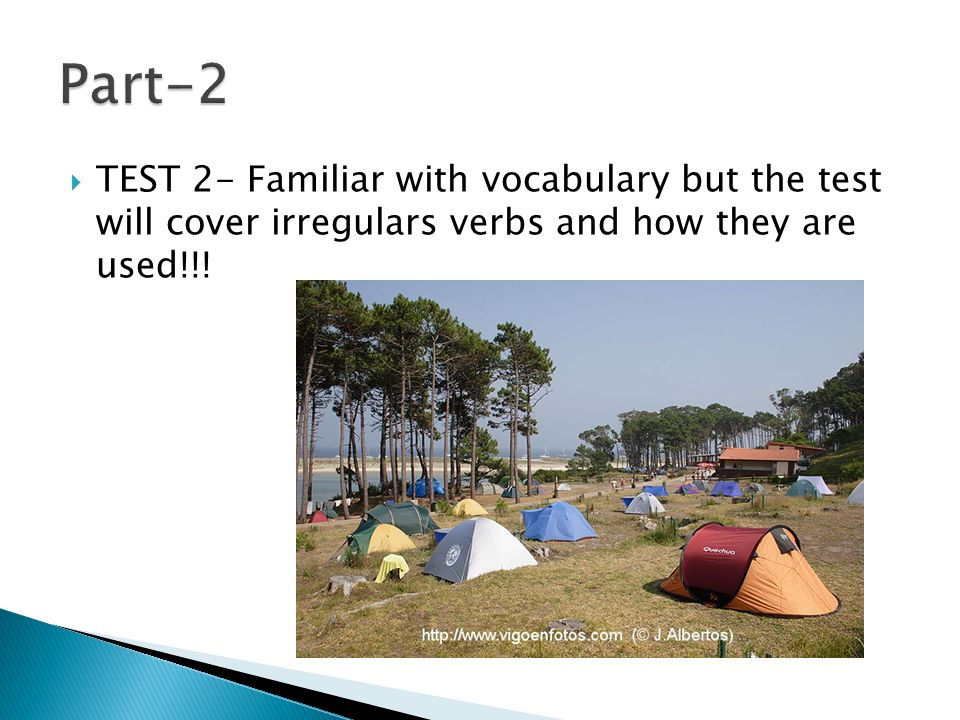 Part-2 TEST 2- Familiar with vocabulary but the test will cover irregulars verbs and how they are used!!!