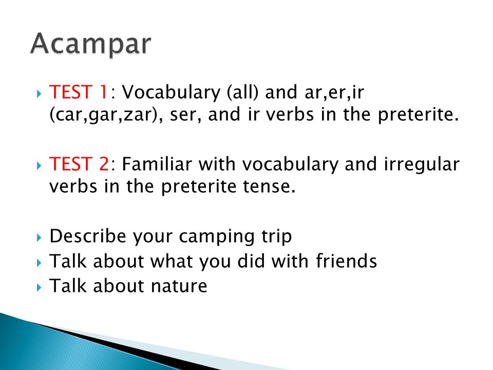 AcamparTEST 1: Vocabulary (all) and ar,er,ir (car,gar,zar), ser, and ir verbs in the preterite.