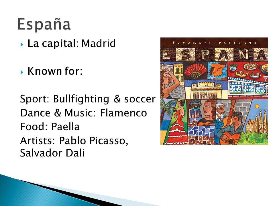 España La capital: Madrid Known for: Sport: Bullfighting & soccer