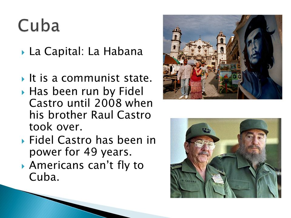 Cuba La Capital: La Habana It is a communist state.