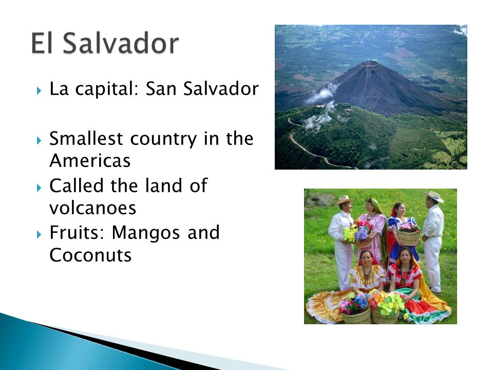 El Salvador La capital: San Salvador Smallest country in the Americas