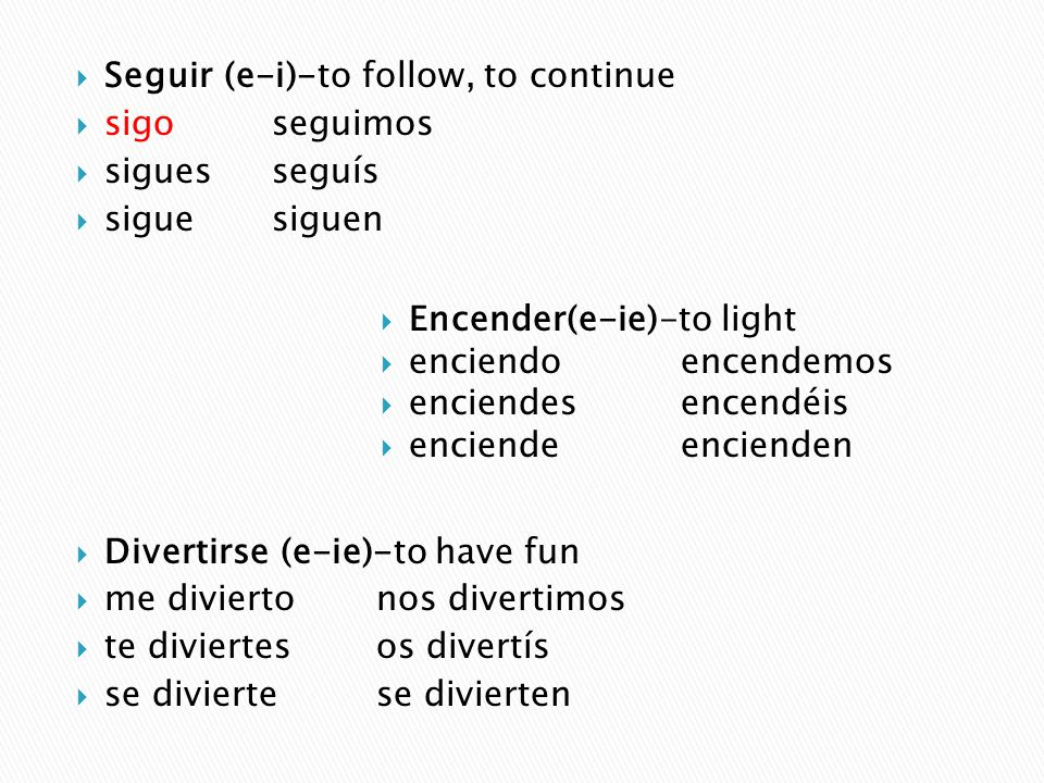 Seguir (e-i)-to follow, to continue