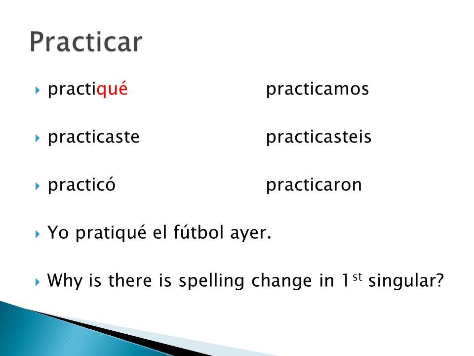 Practicar practiqué practicamos practicaste practicasteis