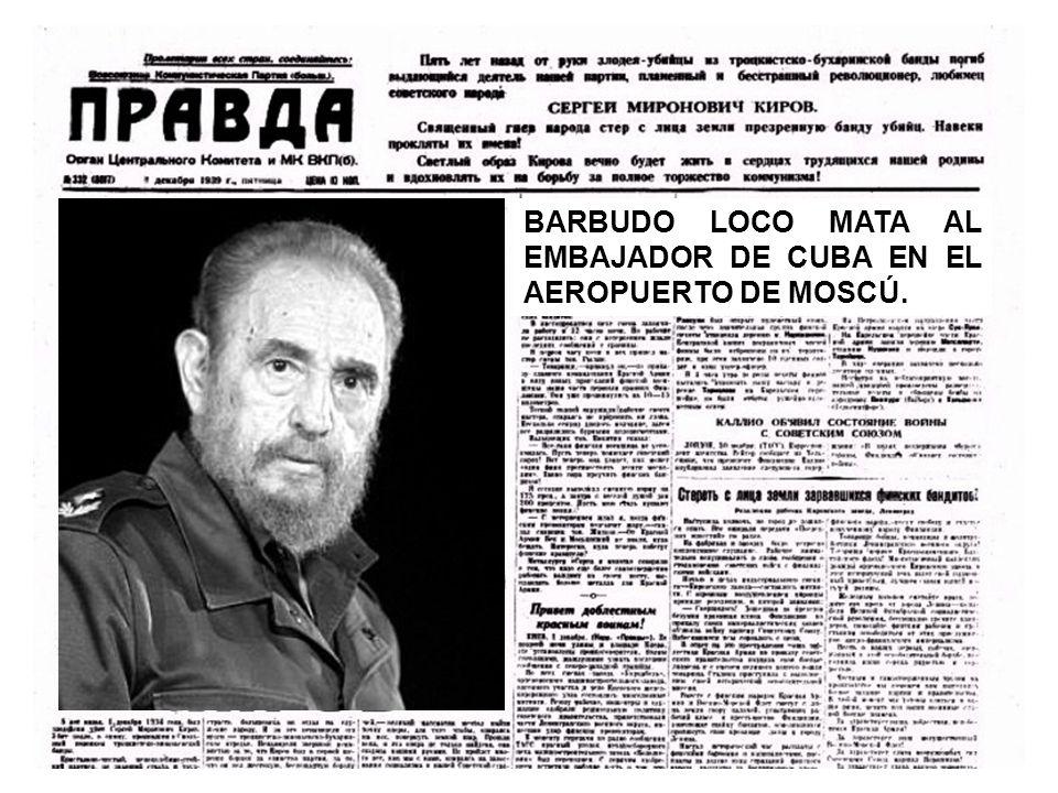 BARBUDO LOCO MATA AL EMBAJADOR DE CUBA EN EL AEROPUERTO DE MOSCÚ.