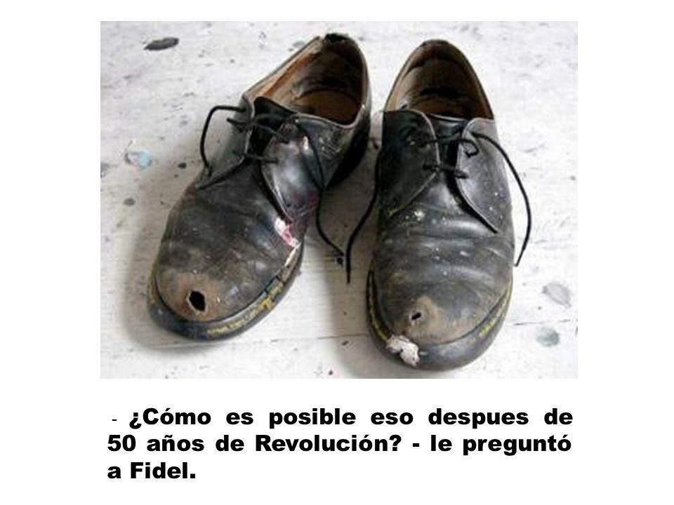 - ¿Cómo es posible eso despues de 50 años de Revolución