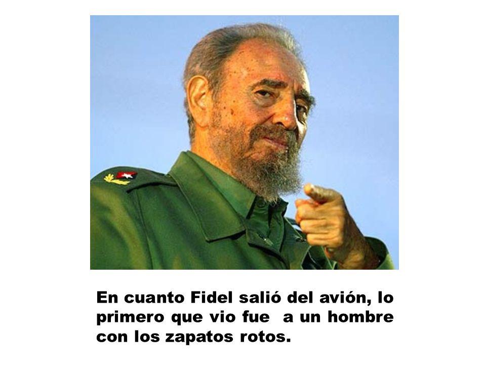 En cuanto Fidel salió del avión, lo primero que vio fue a un hombre con los zapatos rotos.