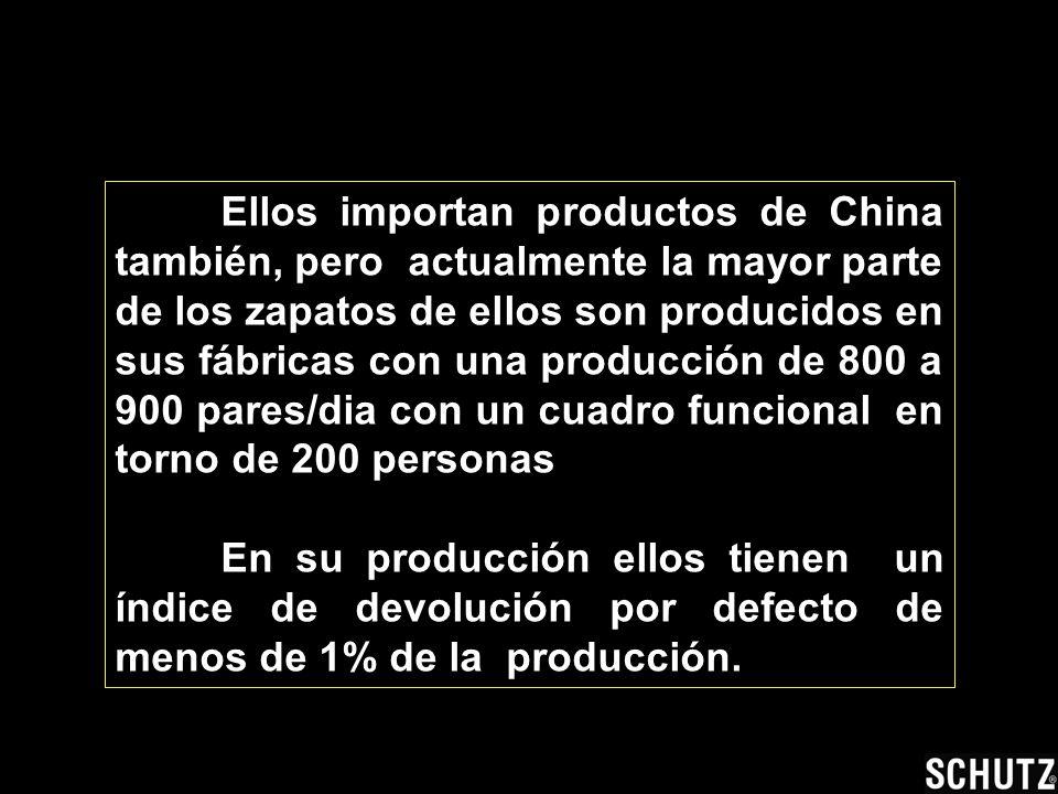 Ellos importan productos de China también, pero actualmente la mayor parte de los zapatos de ellos son producidos en sus fábricas con una producción de 800 a 900 pares/dia con un cuadro funcional en torno de 200 personas