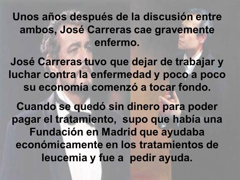 Unos años después de la discusión entre ambos, José Carreras cae gravemente enfermo.