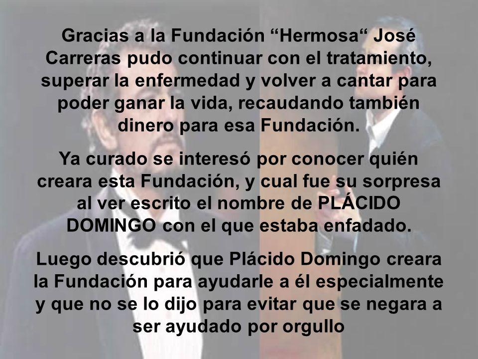 Gracias a la Fundación Hermosa José Carreras pudo continuar con el tratamiento, superar la enfermedad y volver a cantar para poder ganar la vida, recaudando también dinero para esa Fundación.