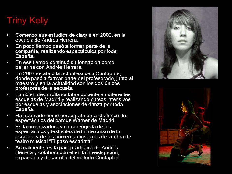 Triny Kelly Comenzó sus estudios de claqué en 2002, en la escuela de Andrés Herrera.