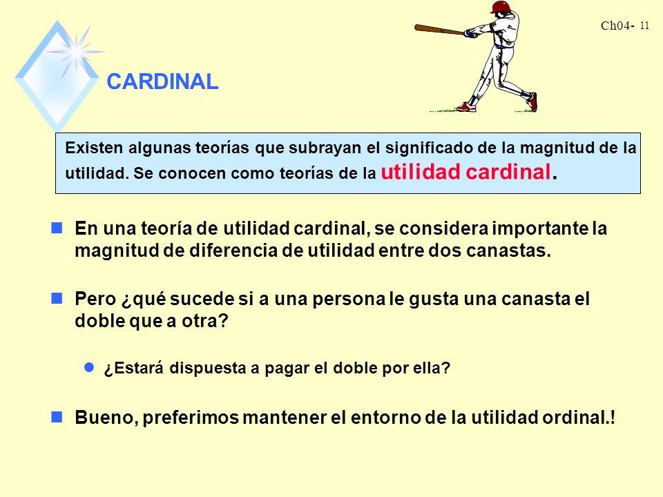 CARDINALExisten algunas teorías que subrayan el significado de la magnitud de la utilidad. Se conocen como teorías de la utilidad cardinal.
