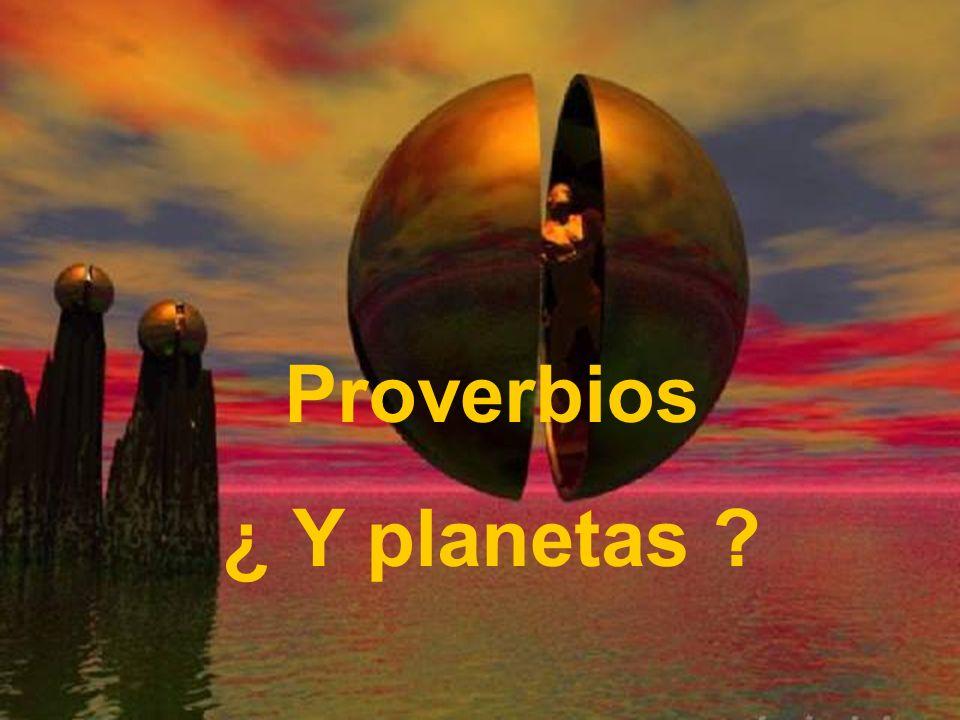 Proverbios ¿ Y planetas