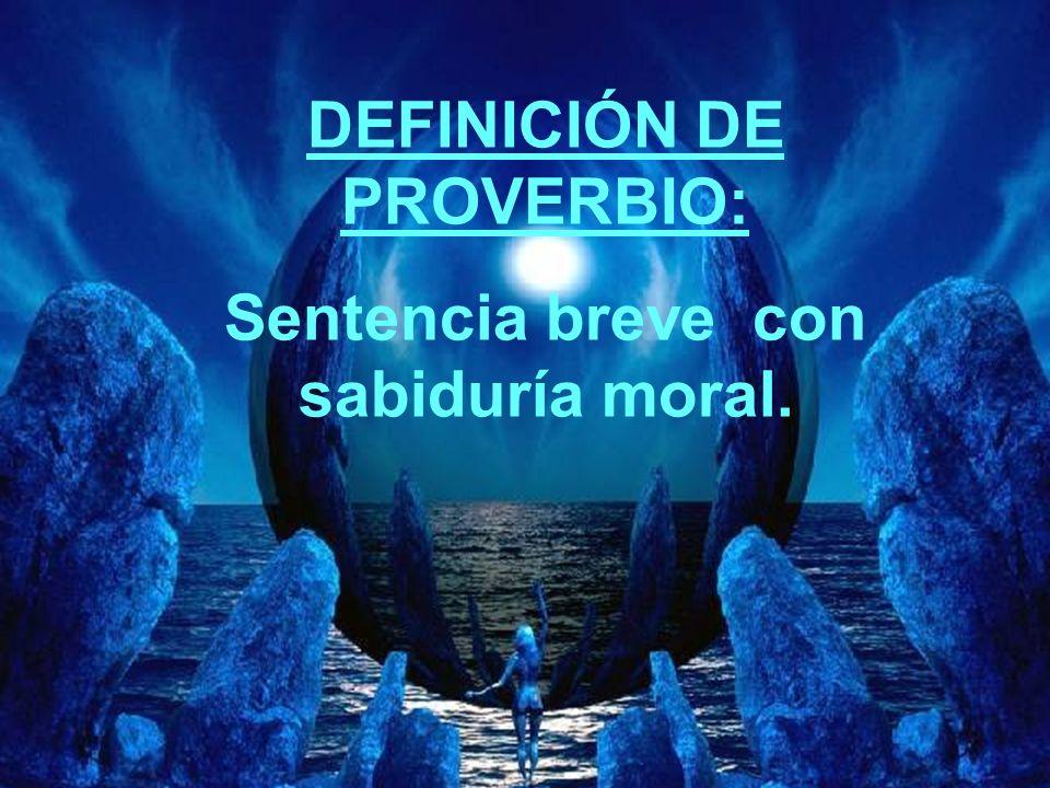 DEFINICIÓN DE PROVERBIO: Sentencia breve con sabiduría moral.