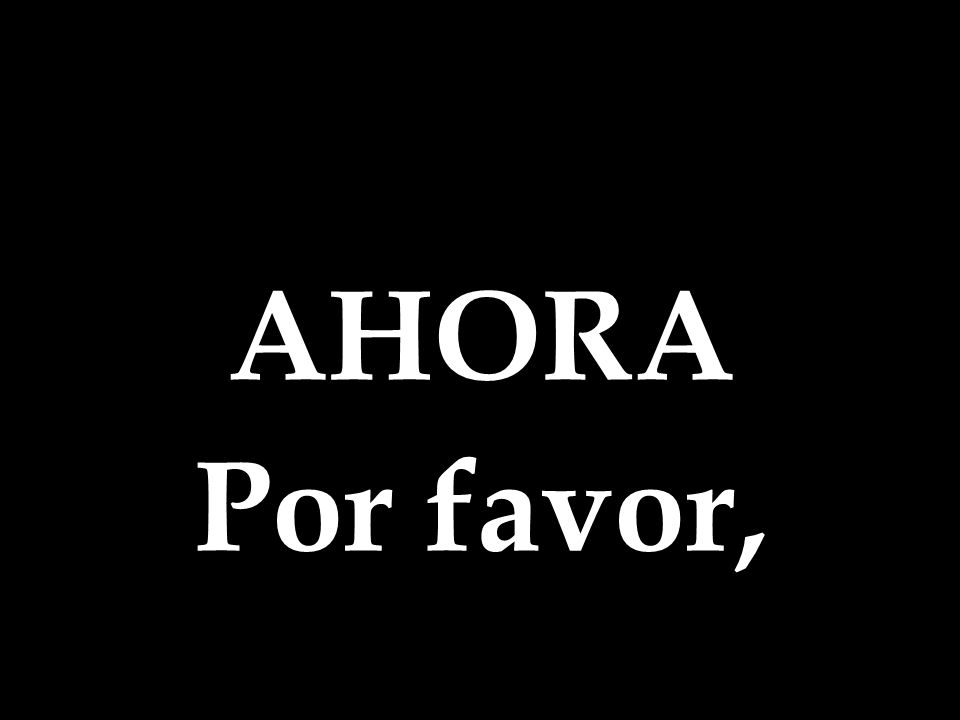 AHORA Por favor,