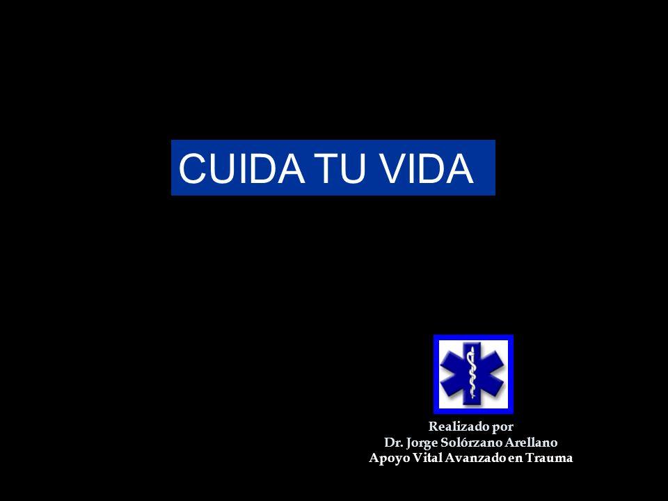 CUIDA TU VIDA Realizado por Dr. Jorge Solórzano Arellano Apoyo Vital Avanzado en Trauma