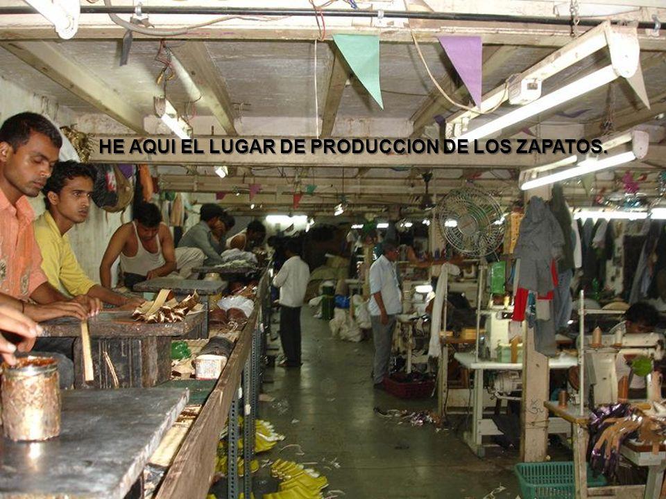 HE AQUI EL LUGAR DE PRODUCCION DE LOS ZAPATOS.