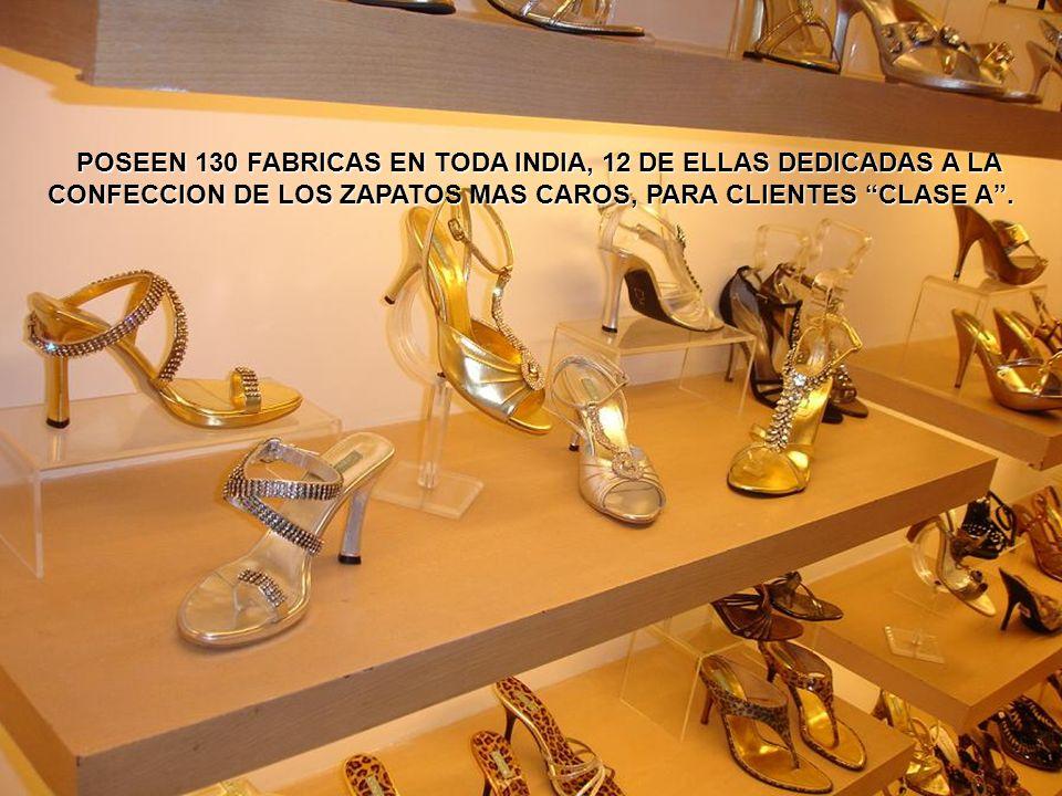 POSEEN 130 FABRICAS EN TODA INDIA, 12 DE ELLAS DEDICADAS A LA CONFECCION DE LOS ZAPATOS MAS CAROS, PARA CLIENTES CLASE A .