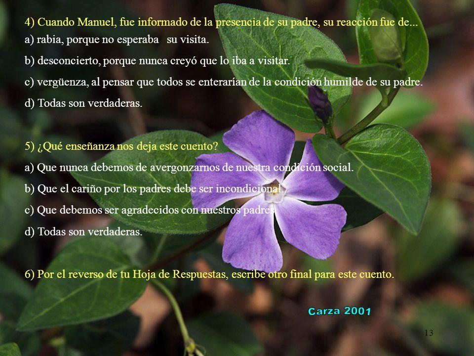 4) Cuando Manuel, fue informado de la presencia de su padre, su reacción fue de...