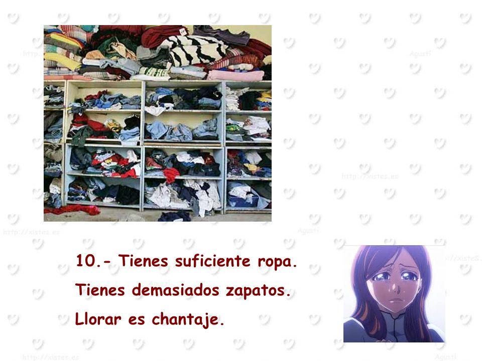 10.- Tienes suficiente ropa.