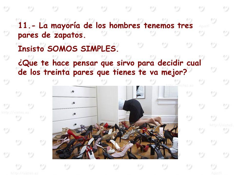 11.- La mayoría de los hombres tenemos tres pares de zapatos.