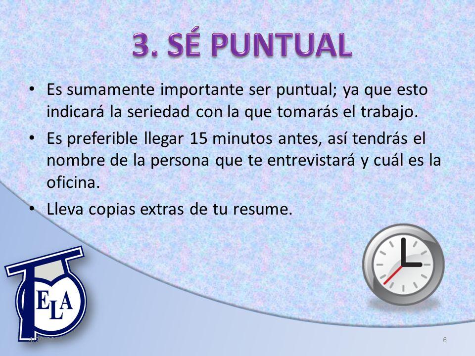 3. SÉ PUNTUAL Es sumamente importante ser puntual; ya que esto indicará la seriedad con la que tomarás el trabajo.