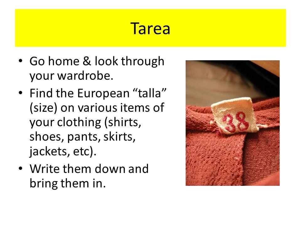 Tarea Go home & look through your wardrobe.
