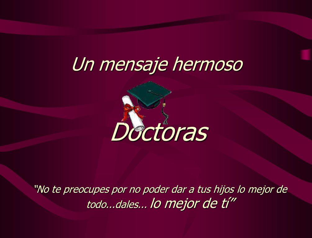 Doctoras Un mensaje hermoso