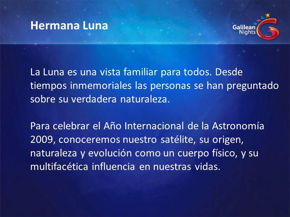 Hermana Luna La Luna es una vista familiar para todos. Desde tiempos inmemoriales las personas se han preguntado sobre su verdadera naturaleza.