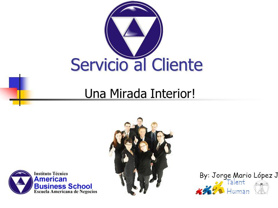 Servicio al Cliente Una Mirada Interior! Talent Human