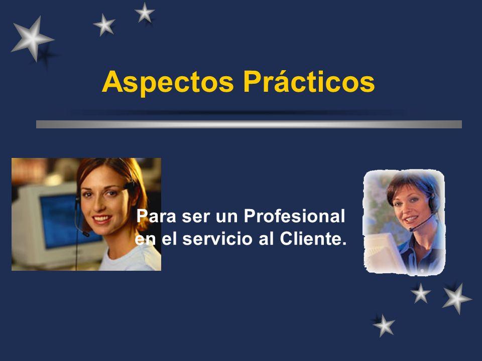 Para ser un Profesional en el servicio al Cliente.