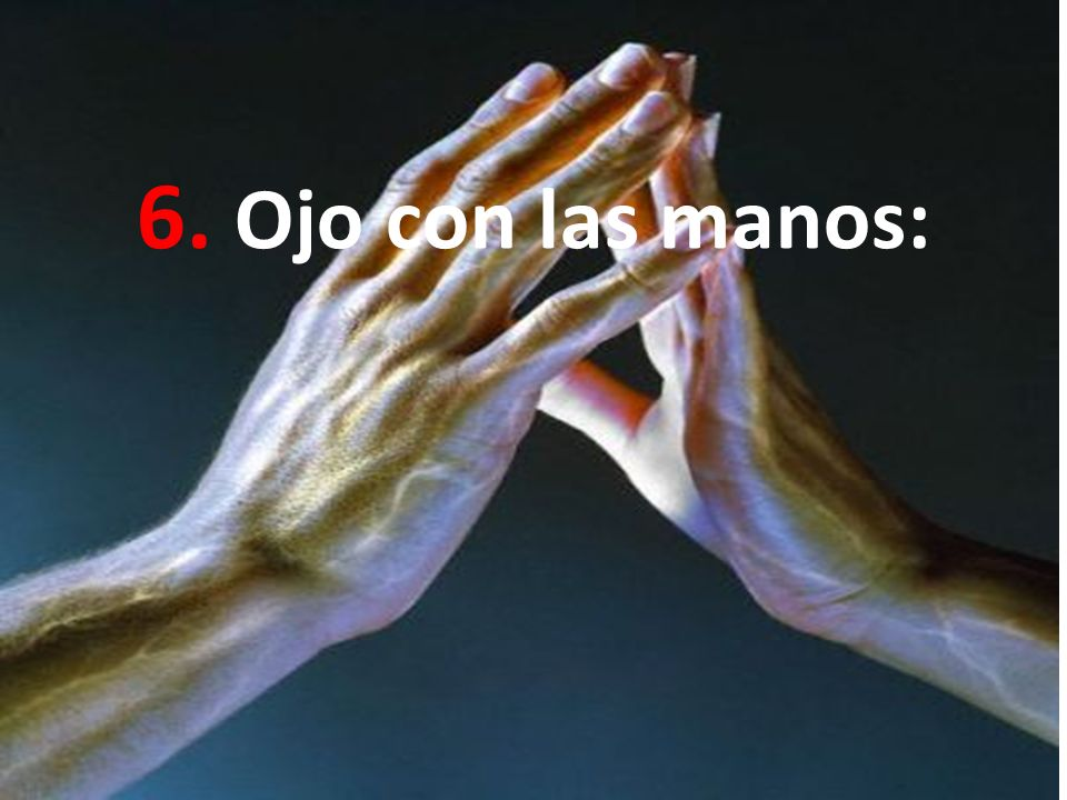 6. Ojo con las manos: