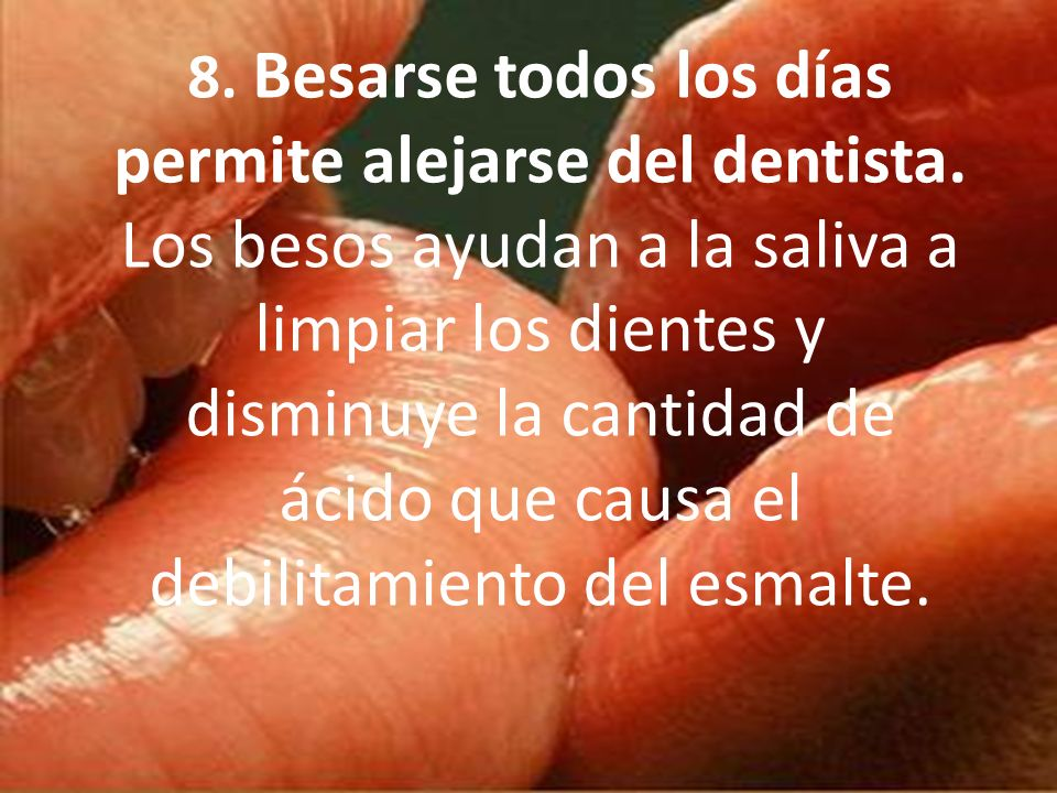 8. Besarse todos los días permite alejarse del dentista
