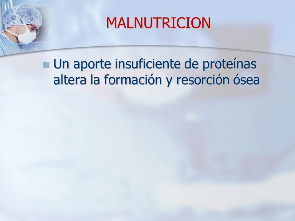 MALNUTRICION Un aporte insuficiente de proteínas altera la formación y resorción ósea
