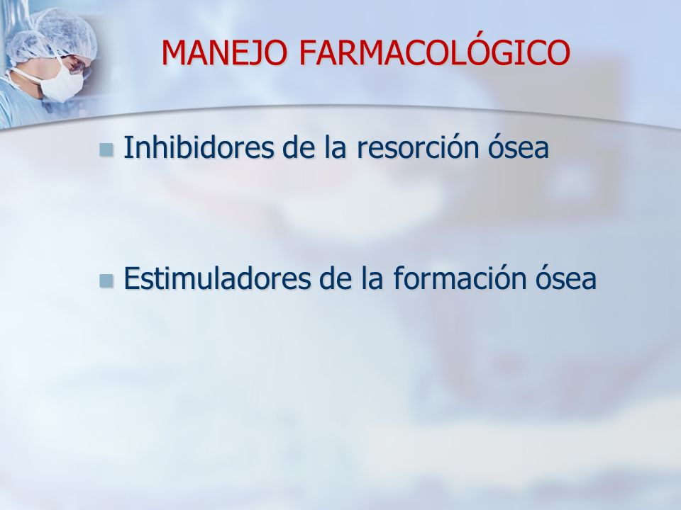 MANEJO FARMACOLÓGICO Inhibidores de la resorción ósea
