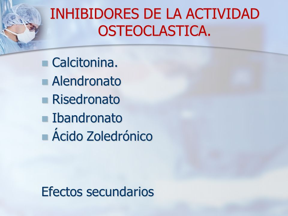 INHIBIDORES DE LA ACTIVIDAD OSTEOCLASTICA.