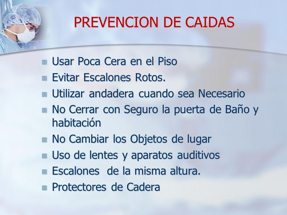 PREVENCION DE CAIDAS Usar Poca Cera en el Piso Evitar Escalones Rotos.