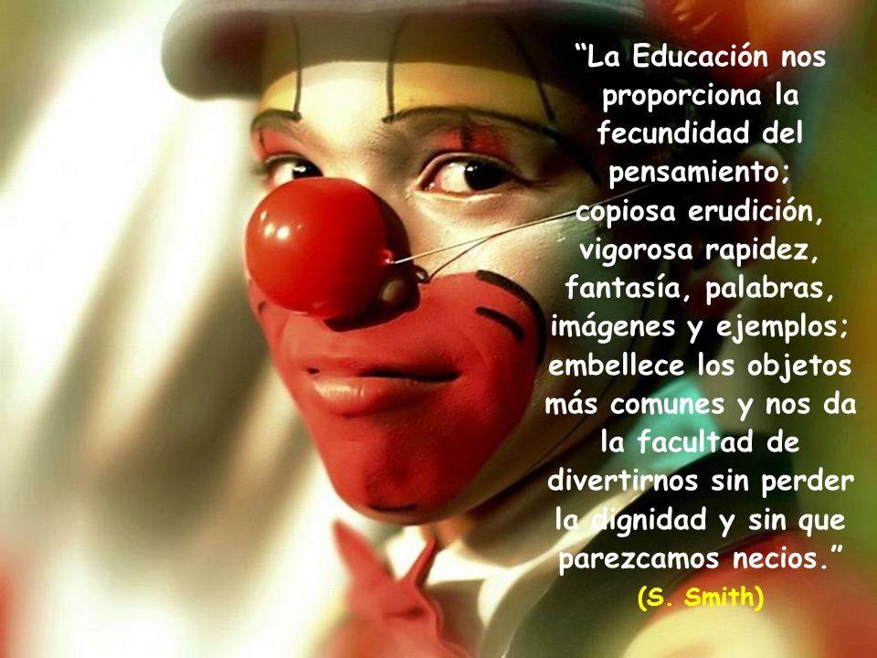 La Educación nos proporciona la fecundidad del pensamiento;