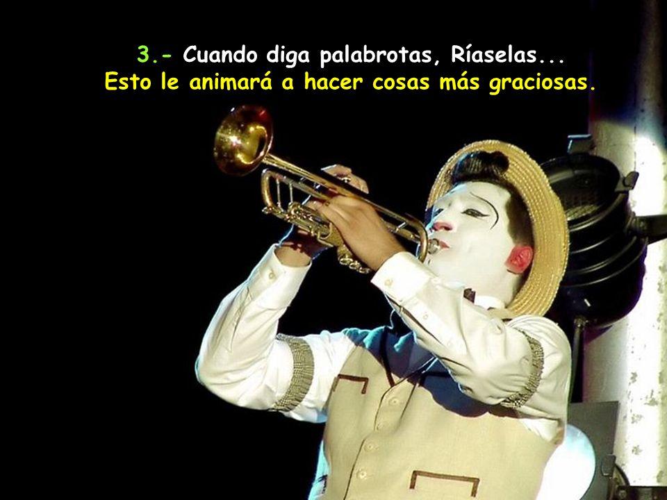 3.- Cuando diga palabrotas, Ríaselas...
