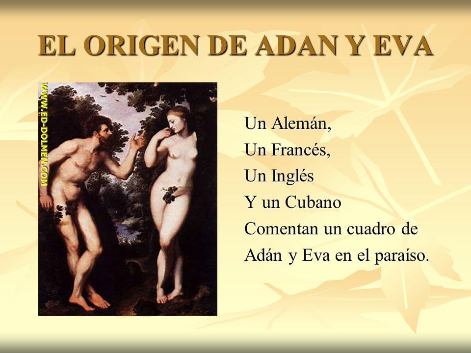 EL ORIGEN DE ADAN Y EVA Un Alemán, Un Francés, Un Inglés Y un Cubano