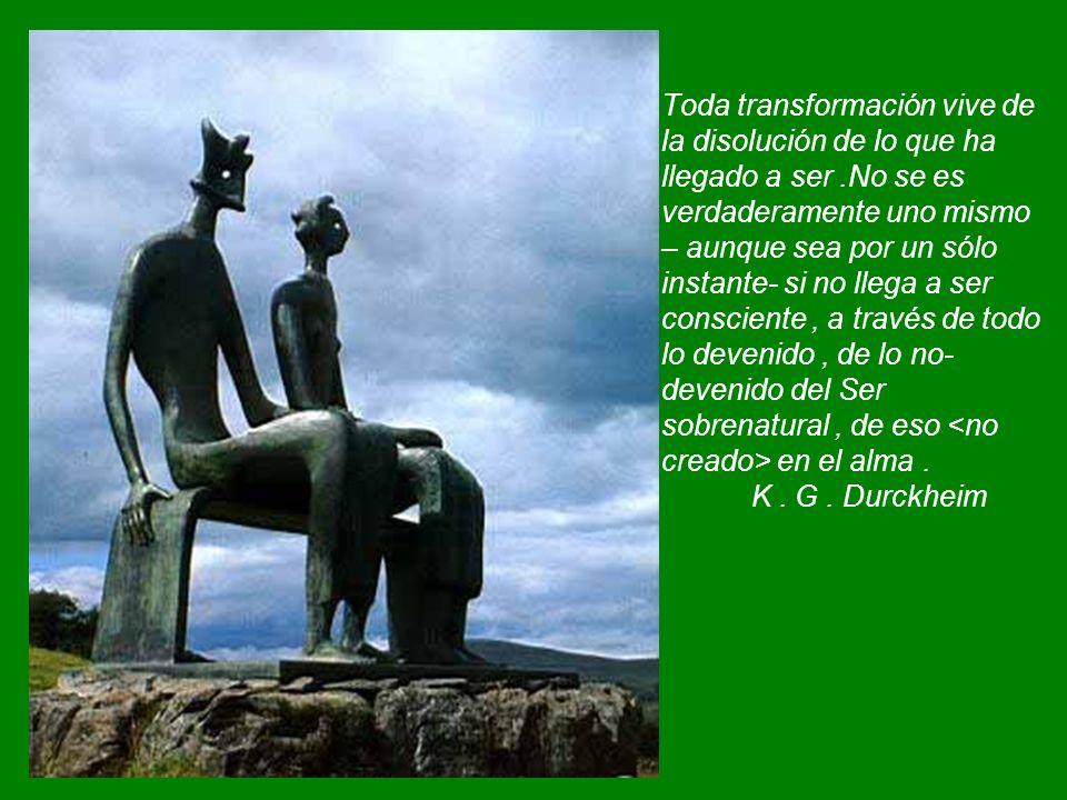 Toda transformación vive de la disolución de lo que ha llegado a ser