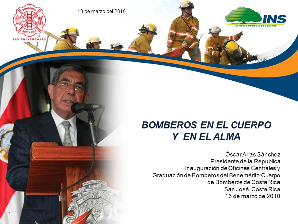BOMBEROS EN EL CUERPO Y EN EL ALMA Óscar Arias Sánchez
