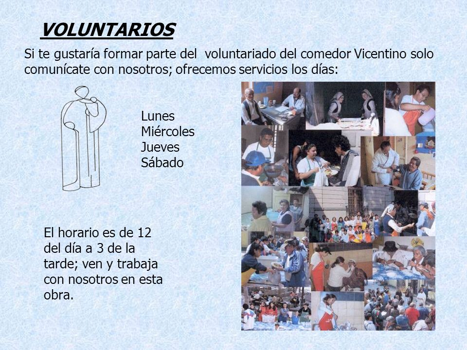 VOLUNTARIOS Si te gustaría formar parte del voluntariado del comedor Vicentino solo comunícate con nosotros; ofrecemos servicios los días: