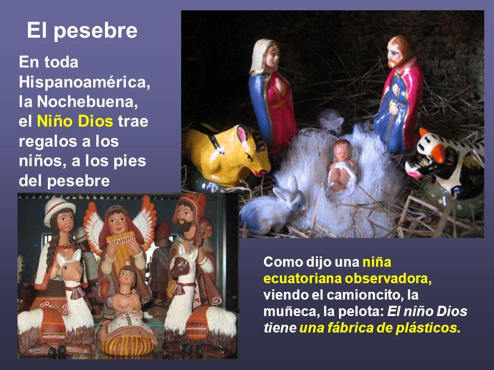 El pesebre En toda Hispanoamérica, la Nochebuena, el Niño Dios trae regalos a los niños, a los pies del pesebre.