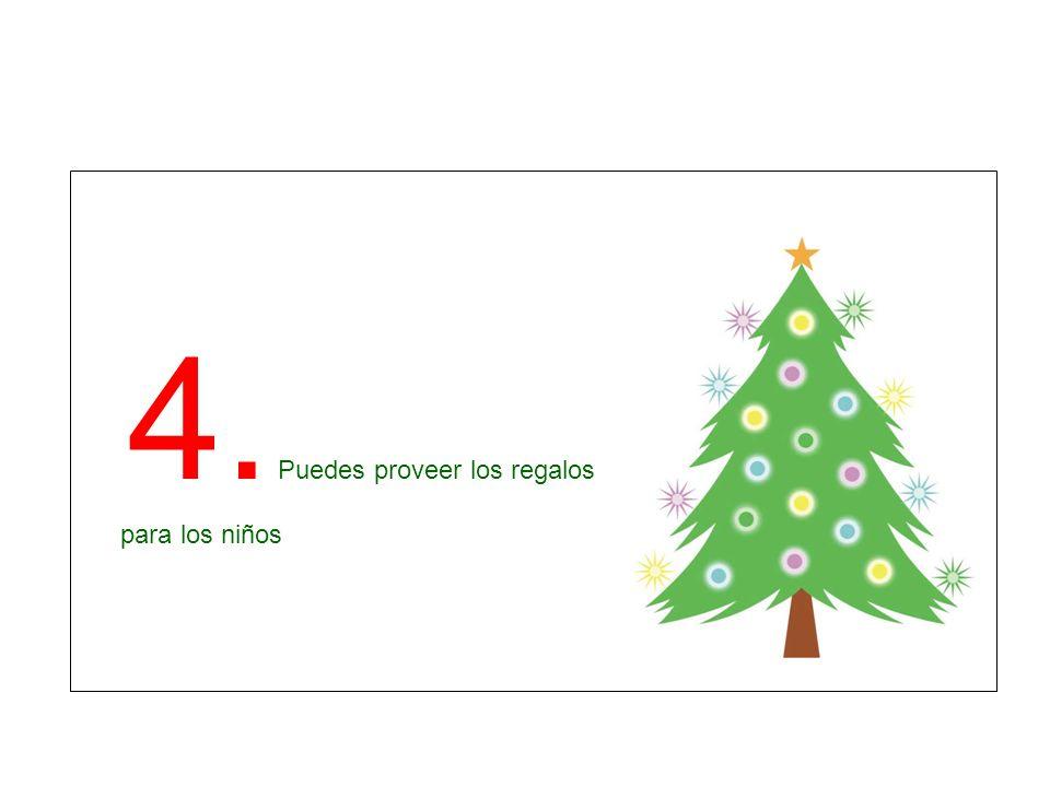 4. Puedes proveer los regalos