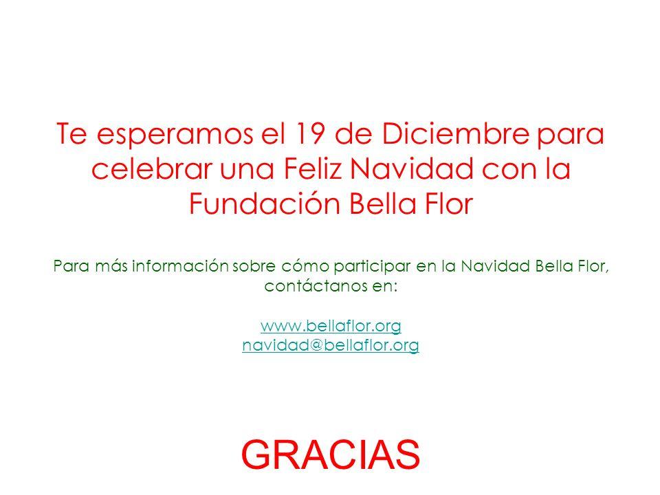 Te esperamos el 19 de Diciembre para celebrar una Feliz Navidad con la Fundación Bella Flor Para más información sobre cómo participar en la Navidad Bella Flor, contáctanos en: www.bellaflor.org navidad@bellaflor.org