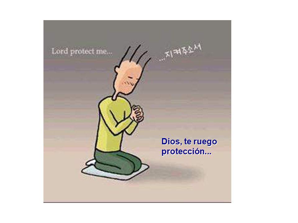 Dios, te ruego protección...